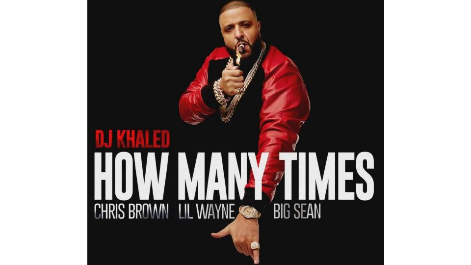 Dj Khaled Feat. Chris Brown & Lil Wayne & Big Sean — How many times